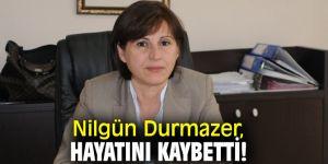 Nilgün Durmazer, hayatını kaybetti!
