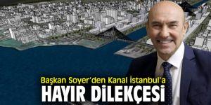 Başkan Soyer'den Bakanlığa Kanal İstanbul dilekçesi