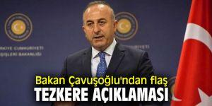 Bakan Çavuşoğlu'ndan flaş tezkere açıklaması