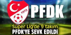Süper Lig'de 9 takım Profesyonel Futbol Disiplin Kuruluna sevk edildi