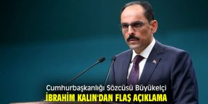 Cumhurbaşkanlığı Sözcüsü Büyükelçi İbrahim Kalın'dan flaş açıklama