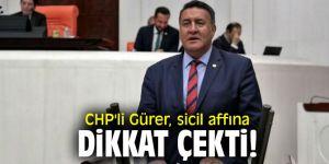 CHP'li Gürer, sicil affına dikkat çekti!