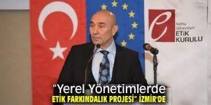 """""""Yerel Yönetimlerde Etik Farkındalık Projesi"""" İzmir'de"""