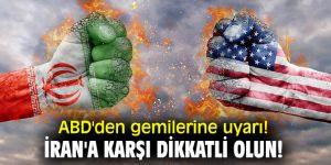 ABD'den gemilere İran uyarısı