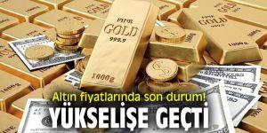 Altın fiyatlarında son durum! Yükselişe geçti