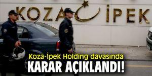 Flaş gelişme...Koza-İpek Holding davasında karar açıklandı!