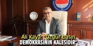 """Ali Kaya: """"Özgür basın demokrasinin kalesidir"""""""