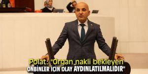 """Polat: """"Organ nakli bekleyen onbinler için olay aydınlatılmalıdır"""""""