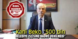 "CHP'li Beko, ""500 bin belediye işçisine kadro verilmedi"""
