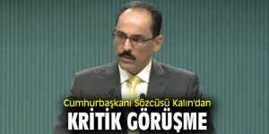 Cumhurbaşkanı Sözcüsü Kalın'dan kritik görüşme
