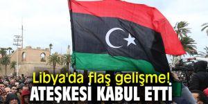 Libya'da flaş gelişme! Ateşkesi kabul etti