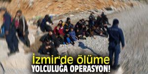 İzmir'de ölüme yolculuğa operasyon!
