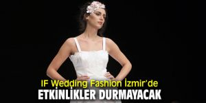 IF Wedding Fashion İzmir'de gündem moda