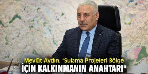 """Mevlüt Aydın, """"Sulama Projeleri Bölge İçin Kalkınmanın Anahtarı"""""""