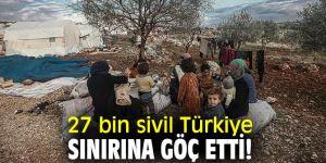 27 bin sivil Türkiye sınırına göç etti!