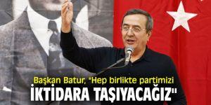 """Başkan Batur, """"Hep birlikte partimizi iktidara taşıyacağız"""""""