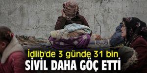 İdlib'de saldırılar yüzünden 3 günde 31 bin sivil daha göç etti
