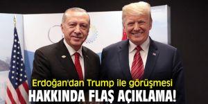 Cumhurbaşkanı Erdoğan'dan Trump ile görüşmesi hakkında flaş açıklama!