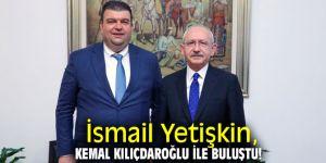 İsmail Yetişkin, Kemal Kılıçdaroğlu ile buluştu!