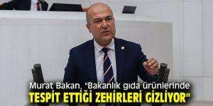 """Murat Bakan, """"Bakanlık gıda ürünlerinde tespit ettiği zehirleri gizliyor"""""""