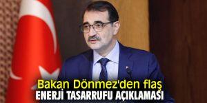 Bakan Dönmez'den flaş enerji tasarrufu açıklaması