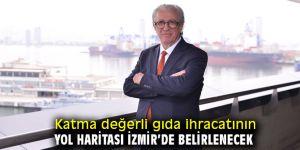 Katma değerli gıda ihracatının yol haritası İzmir'de belirlenecek