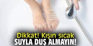 Aman Dikkat! Kışın sıcak suyla duş almayın!
