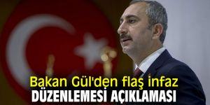 Bakan Gül'den flaş infaz düzenlemesi açıklaması
