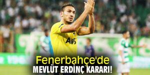 Fenerbahçe'den flaş Mevlüt Erdinç kararı!