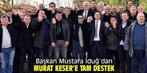 Başkan Mustafa İduğ'dan Murat Keser'e tam destek