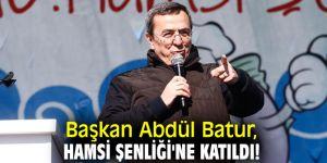 Başkan Batur, Hamsi Şenliği'ne katıldı!