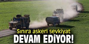 Sınıra askeri sevkiyat devam ediyor!