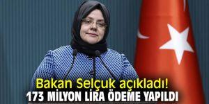 Bakan Selçuk'tan flaş açıklamalar! 173 milyon lira ödeme yapıldı