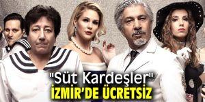 """""""Süt Kardeşler"""" İzmir'de ücretsiz!"""