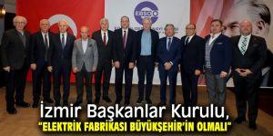 """İzmir Başkanlar Kurulu, """"Elektrik Fabrikası Büyükşehir'in olmalı """""""