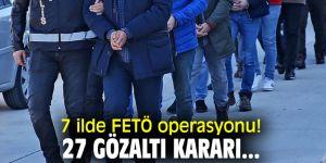 7 ilde FETÖ operasyonu! 27 kişiye gözaltı kararı...