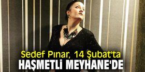 Sedef Pınar, 14 Şubat'ta Haşmetli Meyhane'de
