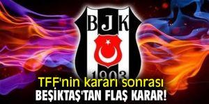 Türkiye Futbol Federasyonu'nun kararı sonrası Beşiktaş'tan flaş karar!