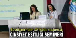 """""""Toplumsal Cinsiyet Eşitliği"""" seminerleri 30 ilçede düzenlenecek!"""