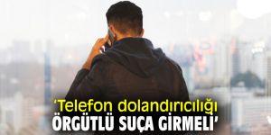 """Prof. Dr. Mustafa Ruhan Erdem, """"Telefon dolandırıcılığı örgütlü suça girmeli"""""""