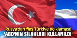 Rusya'dan flaş Türkiye açıklaması! 'ABD'nin silahları kullanıldı'