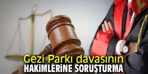 Gezi Parkı davasının hakimlerine soruşturma açıldı!