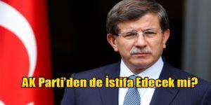 Davutoğlu AK Parti'den de İstifa Edecek mi?