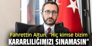 """Fahrettin Altun, """"Hiç kimse bizim kararlılığımızı sınamasın"""""""