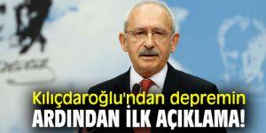 CHP lideri Kılıçdaroğlu'ndan depremin ardından ilk açıklama!