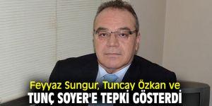 Feyyaz Sungur, Tuncay Özkan ve Tunç Soyer'e tepki gösterdi