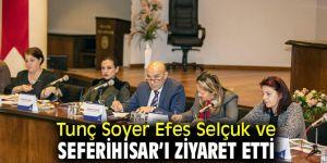 Tunç Soyer Efes Selçuk ve Seferihisar'ı ziyaret etti