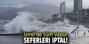 İzmir'de tüm vapur seferleri iptal!