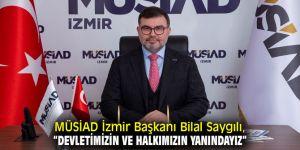 """MÜSİAD Başkanı Saygılı, """"Devletimizin ve halkımızın yanındayız"""""""