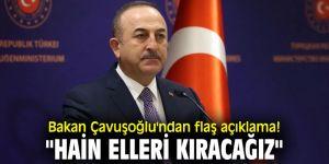 """Bakan Çavuşoğlu'ndan flaş açıklama! """"Hain elleri kıracağız"""""""